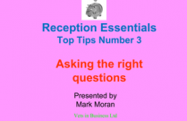 Reception Essentials Top Tips No. 3 - Asking the right questions