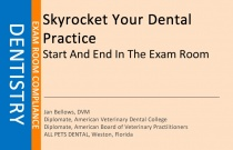 SKYROCKET YOUR DENTAL PRACTICE START AND END IN THE EXAM ROOM