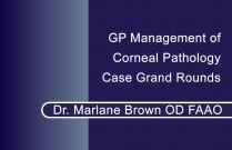 GP Management of Corneal Pathology Case Grand Rounds Dr. Marlane Brown OD FAAO