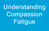 Understanding Compassion Fatigue