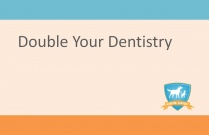 Double Your Dentistry