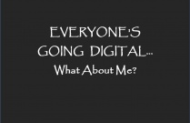 Everyone's Going Digital... What About Me?