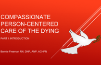Compassionate Person Centered Care of  the Dying Part 1