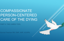 Compassionate Person Centered Care of the Dying : The CARES Tool part 2