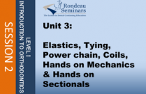 Elastics, Tying, Power chain, Coils, Hands on Mechanics. & Hands on Sectionals - Session #2: Unit 3