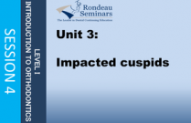 Impacted cuspids - Session#4: Unit 3