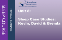 Unit 8: Sleep Case Studies: Kevin, David & Brenda