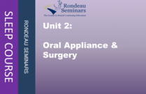 Unit 2: Oral Appliance & Surgery