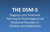 THE DSM-5 Diagnosis and Treatment Planning for Psychological and Emotional Disorders in Children and Adolescents