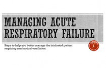 Managing Acute Respiratory Failure