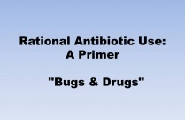 "Rational Antibiotic Use: A Primer (Or ""Bugs & Drugs""))"