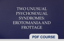 Two Unusual Psychosexual Syndromes: Erotomania and Frottage