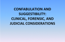CONFABULATION AND SUGGESTIBILITY: CLINICAL, FORENSIC, AND JUDICIAL CONSIDERATIONS