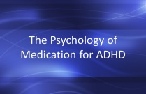 The Psychology of Medication for ADHD