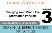 Personal Effectiveness Principles Session 3: Changing Your Mind - The Affirmation Principle