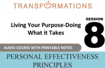 Personal Effectiveness Principles Session 8: Living Your Purpose-Doing What it Takes