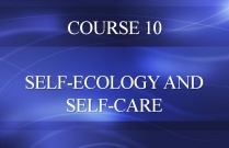 COURSE 10 - SELF-ECOLOGY AND SELF-CARE