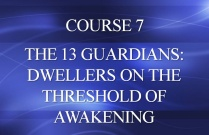 COURSE 7 - THE 13 GUARDIANS: DWELLERS ON THE THRESHOLD OF AWAKENING