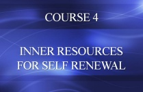 COURSE 4 - INNER RESOURCES FOR SELF RENEWAL