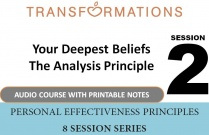Personal Effectiveness Principles Session 2: Your Deepest Beliefs - The Analysis Principle