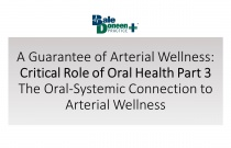 A Guarantee of Arterial Wellness: Critical Role of Oral Health Part 3 – The Oral-Systemic Connection to Arterial Wellness