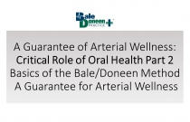 A Guarantee of Arterial Wellness: Critical Role of Oral Health Part 2 – Basics of the Bale/Doneen Method- A Guarantee for Arterial Wellness