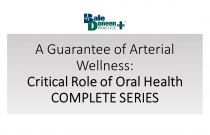 A Guarantee of Arterial Wellness: Critical Role of Oral Health - COMPLETE SERIES