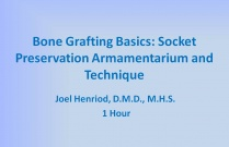 Bone Grafting Basics: Socket Preservation Armamentarium and Technique