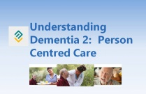 Understanding Dementia 2 - Person Centred Care
