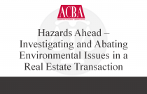 Hazards Ahead - Investigating and Abating Environmental issues in a Real Estate Transaction - Recorded: 02/26/15