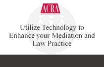 Utilize Technology to Enhance your Mediation and Law Practice - Recorded: 04/08/15