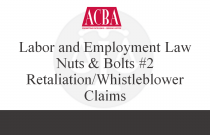 Labor and Employment Law Nuts and Bolts #2 Retaliation/Whistleblower Claims - Recorded: 04/21/15