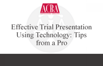 Effective Trial Presentation Using Technology: Tips From a Pro - Recorded: 09/17/15