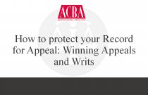 How to Protect your Record for Appeal: Winning Appeals and Writs - Recorded: 02/25/16