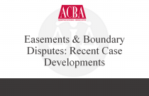 Easements & Boundary Disputes: Recent Case Developments - Recorded: 06/17/15