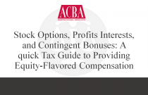 Stock Options, Profits Interests, and Contingent Bonuses:  A Quick Tax Guide to Providing Equity-Flavored Compensation -  Recorded: 03/02/16
