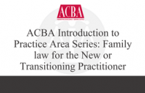 ACBA Introduction to Practice Area Series: Family Law for the New or Transitioning Practitioner - Recorded: 08/04/16