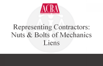 Representing Contractors: Nuts & Bolts of Mechanics Liens - Recorded: 09/16/15