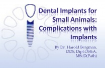 Course 30:  Dental Implants for Small Animals: Complications with Implants