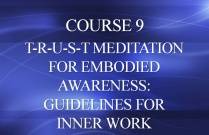 COURSE 9 – T-R-U-S-T MEDITATION FOR EMBODIED AWARENESS: GUIDELINES FOR INNER WORK