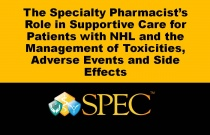 The Specialty Pharmacist's Role in Supportive Care for Patients with NHL and the Management of Toxicities, Adverse Events and Side Effects