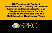 RA Treatment, Product Administration Training and Patient Assistance/Compassionate Use Program Awareness for the Specialty Pharmacist and the Collaborative Healthcare Team