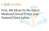 First, We Must Do No Harm:  Medical/Clinical Errors and Patient/Client Saftey