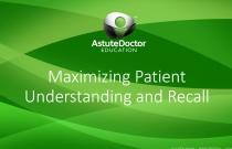 Maximizing Patient Understanding and Recall