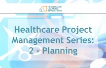 Healthcare Project Management Series: 2 - Planning