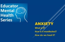 Educator Mental Health Series:  ANXIETY: What Is It and How Is It Best Managed?