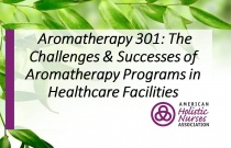 Aromatherapy 301: The Challenges & Successes of Aromatherapy Programs in Healthcare Facilities