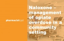 Naloxone - management of opiate overdose in a community setting