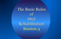 The Basic Rules of Oral Rehabilitation Session 4