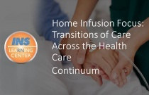 Home Infusion Focus: Transitions of Care Across the Health Care Continuum